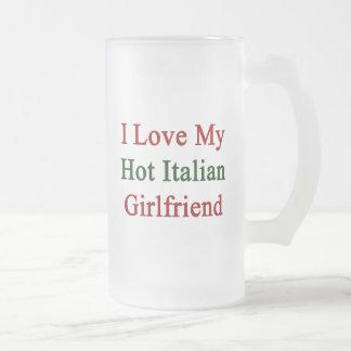 I Love My Hot Italian Girlfriend Mugs