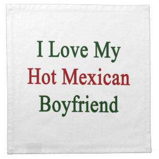 I Love My Hot Mexican Boyfriend Cloth Napkin