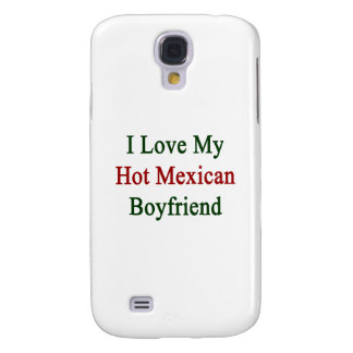 I Love My Hot Mexican Boyfriend Galaxy S4 Cover