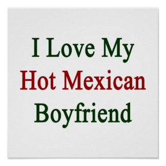 I Love My Hot Mexican Boyfriend Posters