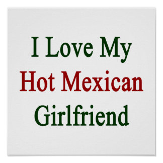 I Love My Hot Mexican Girlfriend Posters