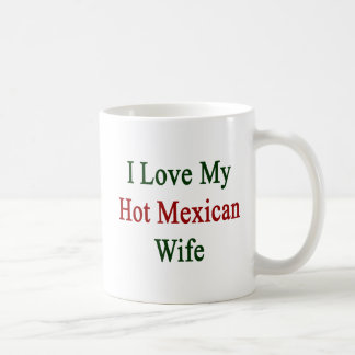 I Love My Hot Mexican Wife Coffee Mug