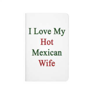 I Love My Hot Mexican Wife Journal