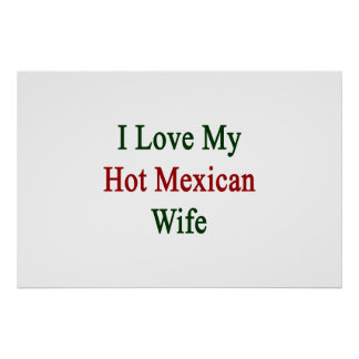 I Love My Hot Mexican Wife Poster