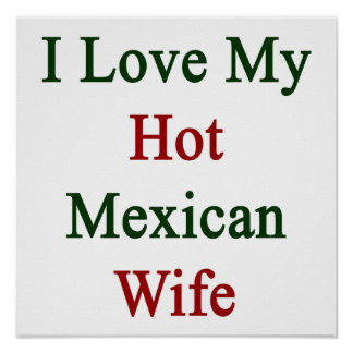 I Love My Hot Mexican Wife Posters
