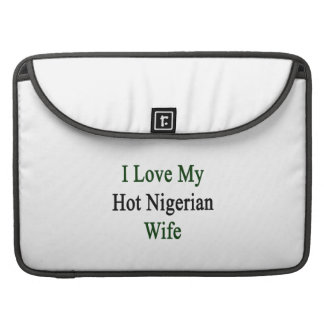 I Love My Hot Nigerian Wife Sleeves For MacBook Pro