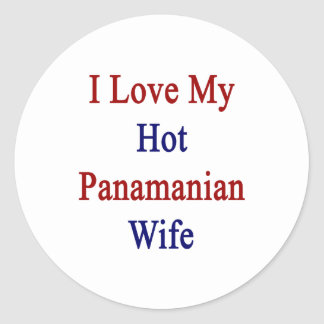 I Love My Hot Panamanian Wife Classic Round Sticker