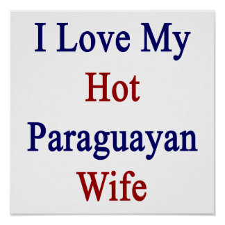 I Love My Hot Paraguayan Wife Poster