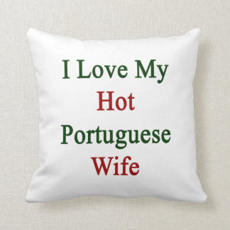 I Love My Hot Portuguese Wife Pillow