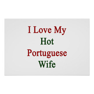 I Love My Hot Portuguese Wife Poster