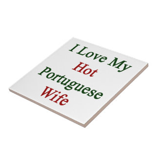 I Love My Hot Portuguese Wife Ceramic Tiles