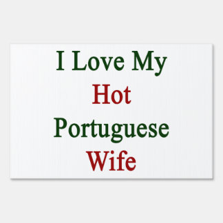 I Love My Hot Portuguese Wife Signs