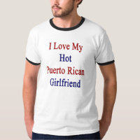 I Love My Hot Puerto Rican Girlfriend T-Shirt