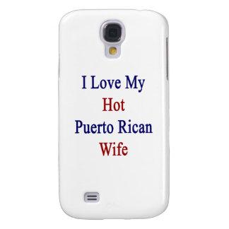 I Love My Hot Puerto Rican Wife Samsung Galaxy S4 Case