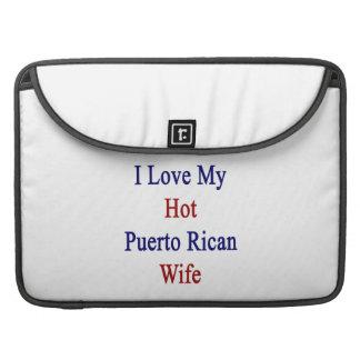 I Love My Hot Puerto Rican Wife MacBook Pro Sleeve