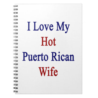 I Love My Hot Puerto Rican Wife Note Book