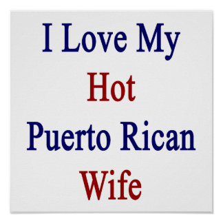 I Love My Hot Puerto Rican Wife Posters