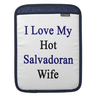 I Love My Hot Salvadoran Wife Sleeve For iPads