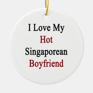 I Love My Hot Singaporean Boyfriend Ornament