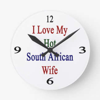 I Love My Hot South African Wife Round Clock