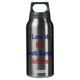 I Love My Hot South Korean Girlfriend 10 Oz Insulated SIGG Thermos Water Bottle