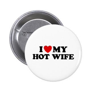 I Love My Hot Wife Buttons