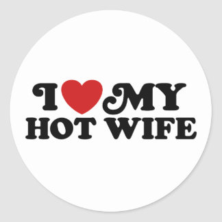 I Love My Hot Wife Classic Round Sticker