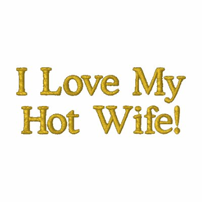 I Love My Hot Wife! Embroidered Shirt
