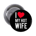 I love my Hot Wife Pinback Button