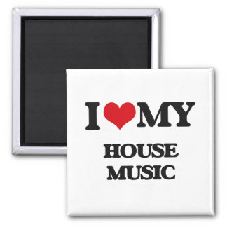 I Love My HOUSE MUSIC Refrigerator Magnets