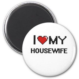 I love my Housewife 2 Inch Round Magnet