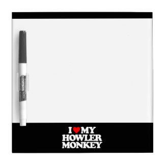 I LOVE MY HOWLER MONKEY Dry-Erase WHITEBOARD