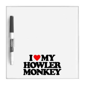 I LOVE MY HOWLER MONKEY Dry-Erase BOARDS
