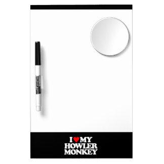 I LOVE MY HOWLER MONKEY Dry-Erase WHITEBOARDS