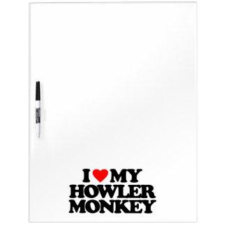 I LOVE MY HOWLER MONKEY Dry-Erase BOARD