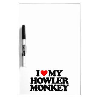 I LOVE MY HOWLER MONKEY DRY ERASE WHITE BOARD