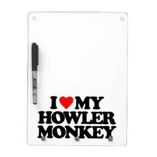I LOVE MY HOWLER MONKEY DRY ERASE WHITEBOARD