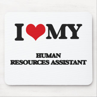 I love my Human Resources Assistant Mousepads