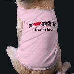 """I love my human shirt<br><div class=""""desc"""">A cute gift for your pets. Show the world that they love you!</div>"""