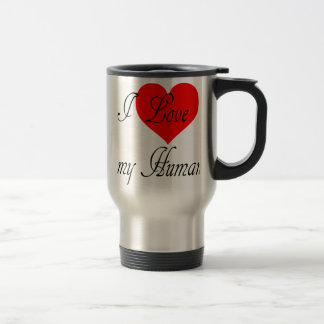 I love my Human Travel Mug