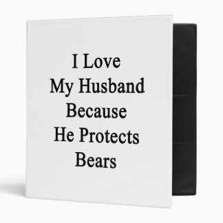 I Love My Husband Because He Protects Bears 3 Ring Binder