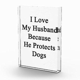 I Love My Husband Because He Protects Dogs Acrylic Award