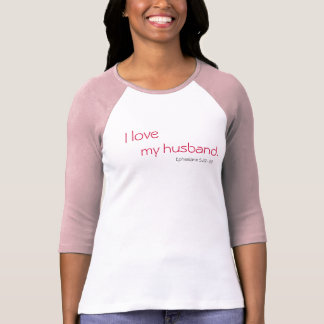 I love, my husband., Ephesians 5:22-23 T-Shirt