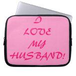 I Love My Husband! Laptop Computer Sleeves