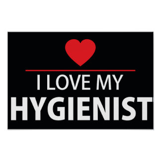 I Love My Hygienist Poster