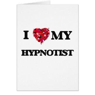 I love my Hypnotist Greeting Card