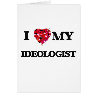 I love my Ideologist Greeting Card