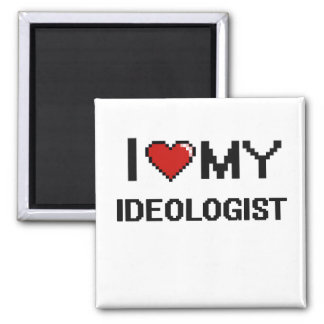 I love my Ideologist 2 Inch Square Magnet