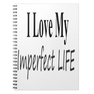 I Love My Imperfect Life Notebook