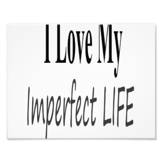I Love My Imperfect Life Photo Print